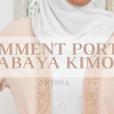 Comment porter la Abaya Kimono?